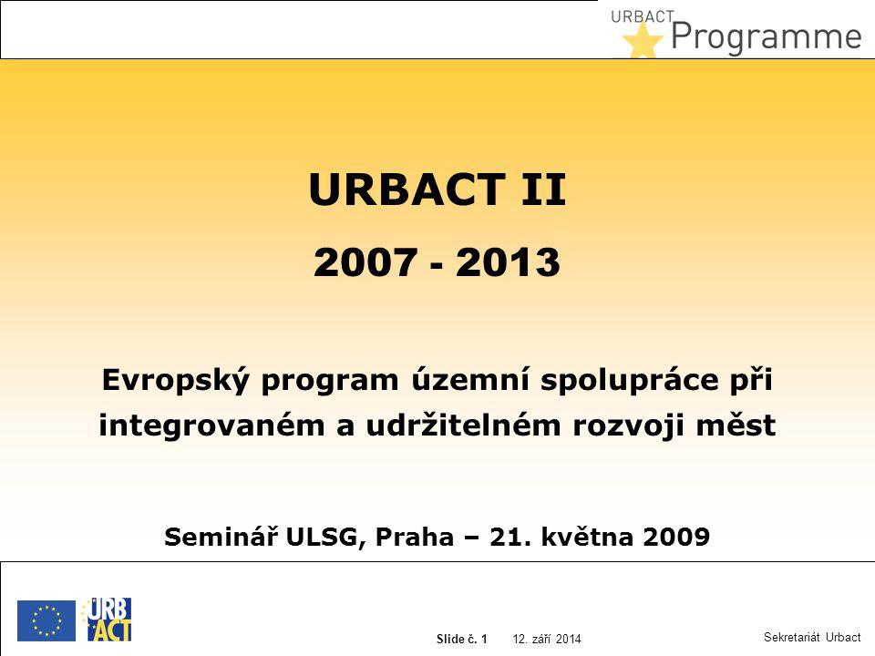 12. září 2014 Slide N° 1 12. září 2014 Slide č. 1 Sekretariát Urbact URBACT II 2007 - 2013 Evropský program územní spolupráce při integrovaném a udrži