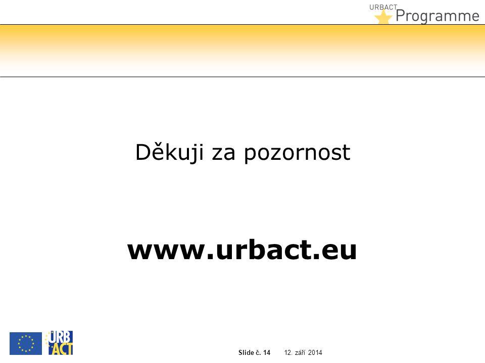 12. září 2014 Slide č. 14 Děkuji za pozornost www.urbact.eu