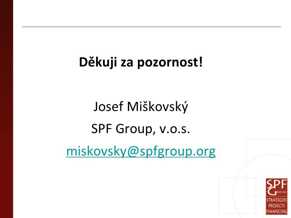 Děkuji za pozornost! Josef Miškovský SPF Group, v.o.s. miskovsky@spfgroup.org