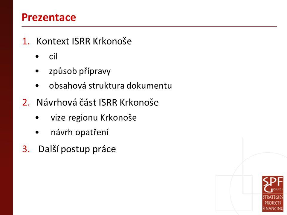ISRR Krkonoše  Cíl: analyzovat aktuální situace regionu Krkonoše identifikovat rozvojové problémy Krkonoš navrhnout opatření k řešení jednotlivých problémů navrhnout způsob, jak jednotlivá opatření realizovat  Termín: 05/2012 – 02/2013