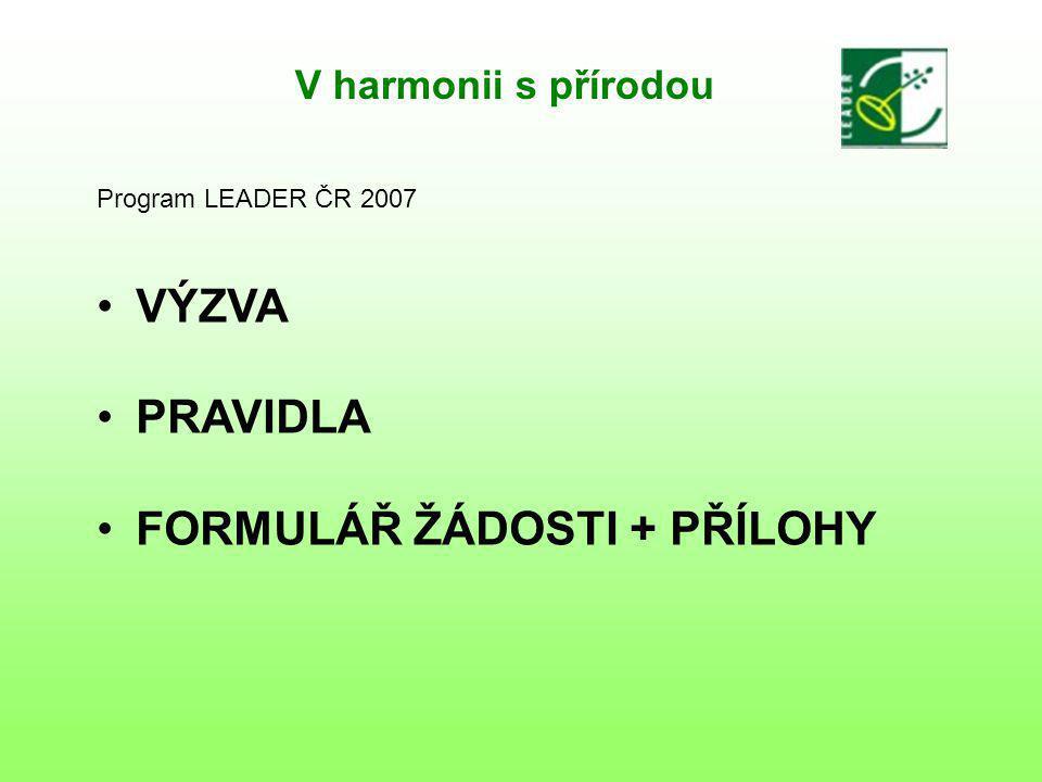 V harmonii s přírodou Program LEADER ČR 2007 VÝZVA PRAVIDLA FORMULÁŘ ŽÁDOSTI + PŘÍLOHY