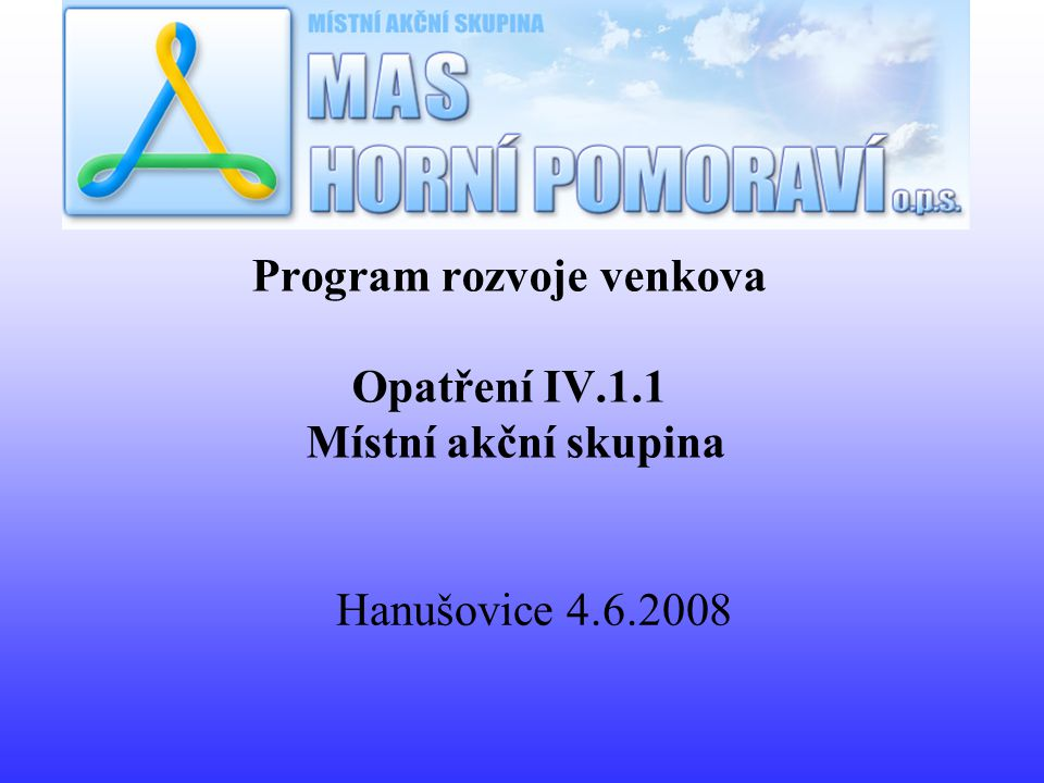 Program rozvoje venkova Opatření IV.1.1 Místní akční skupina Hanušovice 4.6.2008