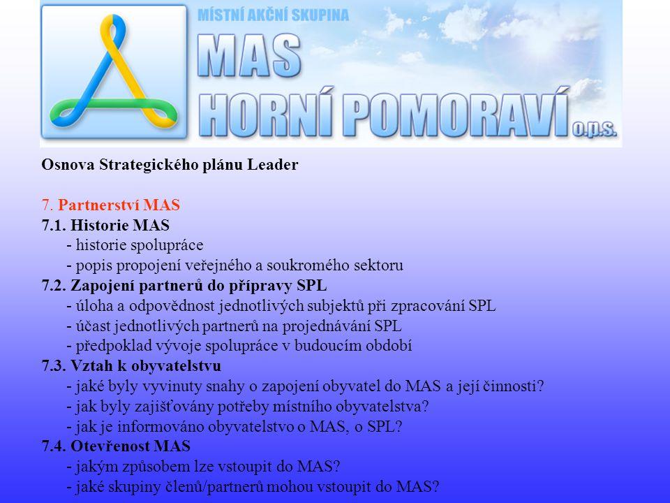 Osnova Strategického plánu Leader 7. Partnerství MAS 7.1. Historie MAS - historie spolupráce - popis propojení veřejného a soukromého sektoru 7.2. Zap