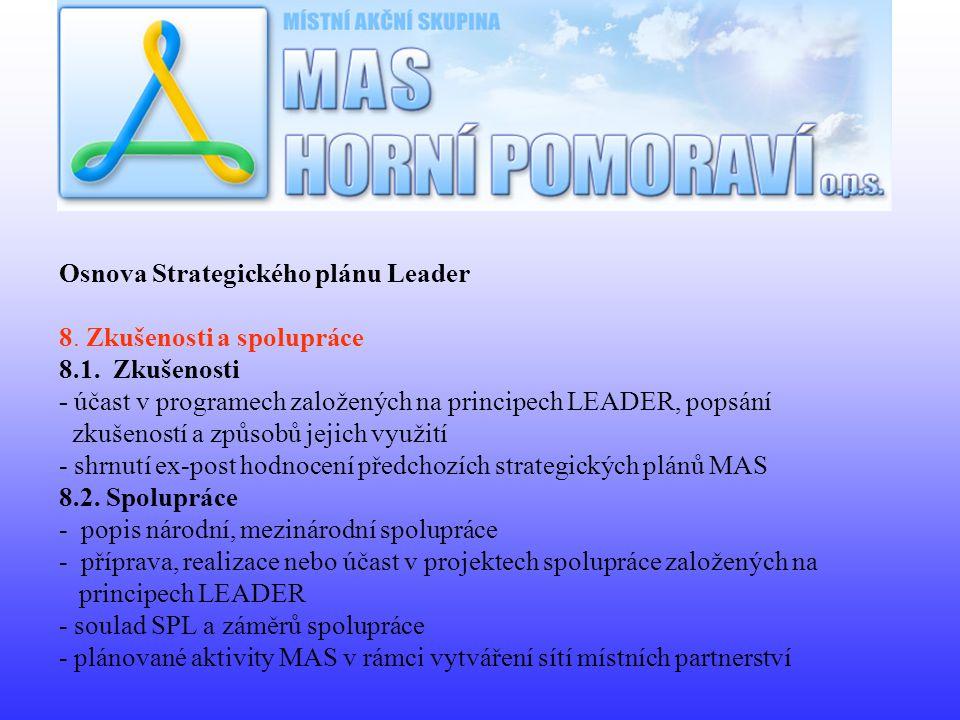 Osnova Strategického plánu Leader 8. Zkušenosti a spolupráce 8.1. Zkušenosti - účast v programech založených na principech LEADER, popsání zkušeností
