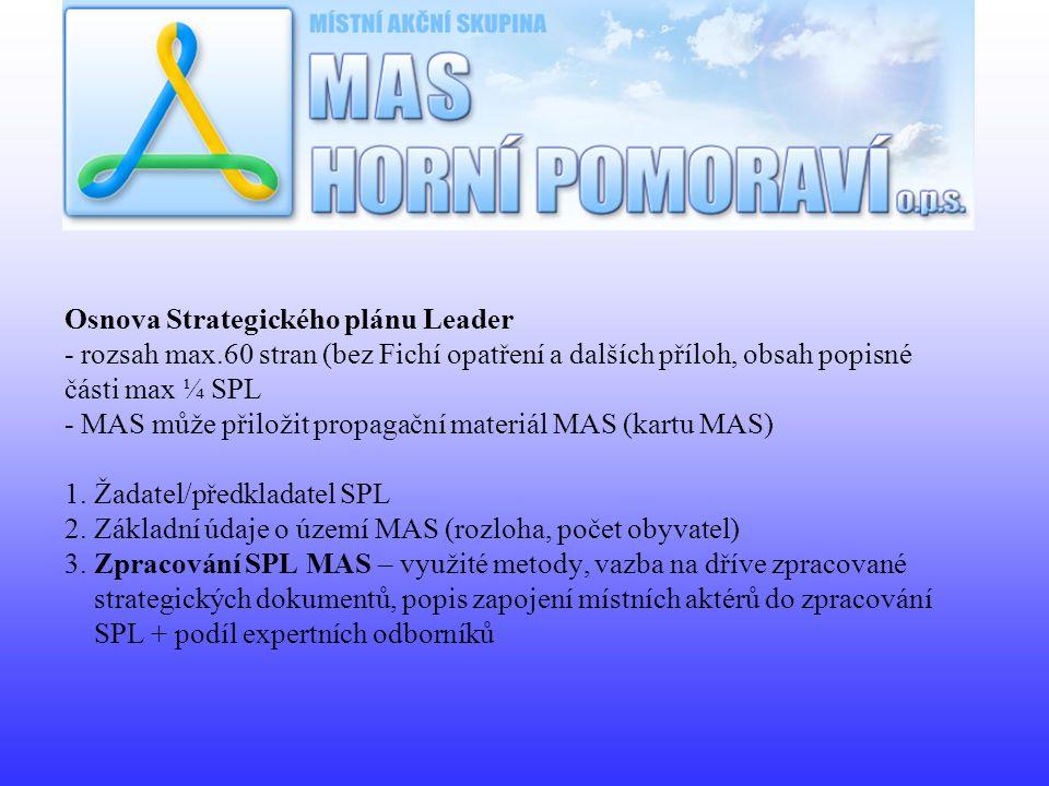 Osnova Strategického plánu Leader - rozsah max.60 stran (bez Fichí opatření a dalších příloh, obsah popisné části max ¼ SPL - MAS může přiložit propag