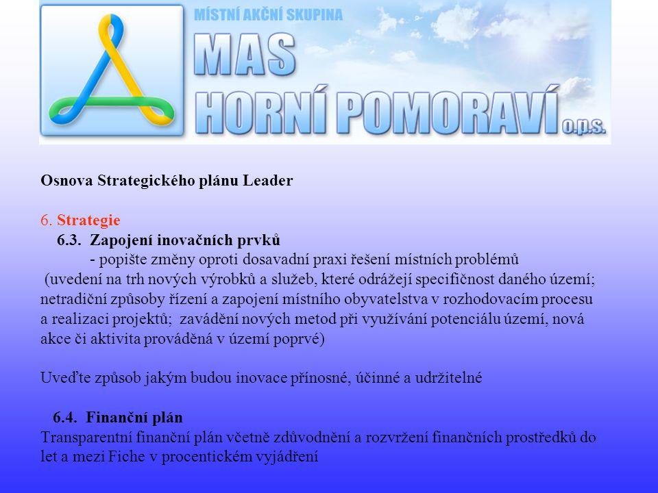 Osnova Strategického plánu Leader 6. Strategie 6.3. Zapojení inovačních prvků - popište změny oproti dosavadní praxi řešení místních problémů (uvedení