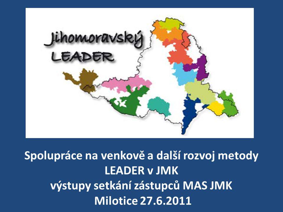Spolupráce na venkově a další rozvoj metody LEADER v JMK výstupy setkání zástupců MAS JMK Milotice 27.6.2011