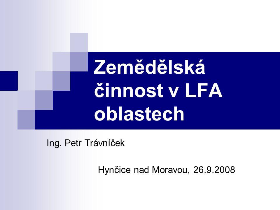 Zemědělská činnost v LFA oblastech Ing. Petr Trávníček Hynčice nad Moravou, 26.9.2008