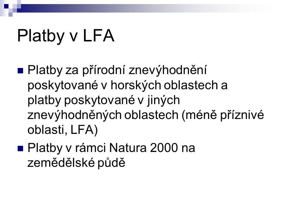 Platby v LFA Platby za přírodní znevýhodnění poskytované v horských oblastech a platby poskytované v jiných znevýhodněných oblastech (méně příznivé oblasti, LFA) Platby v rámci Natura 2000 na zemědělské půdě