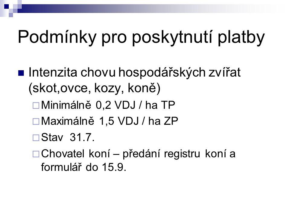 Podmínky pro poskytnutí platby Intenzita chovu hospodářských zvířat (skot,ovce, kozy, koně)  Minimálně 0,2 VDJ / ha TP  Maximálně 1,5 VDJ / ha ZP  Stav 31.7.