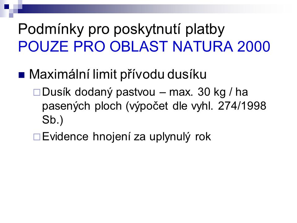 Podmínky pro poskytnutí platby POUZE PRO OBLAST NATURA 2000 Maximální limit přívodu dusíku  Dusík dodaný pastvou – max. 30 kg / ha pasených ploch (vý