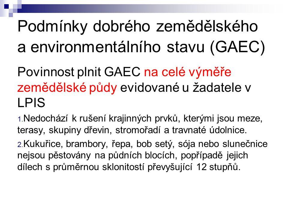 Podmínky dobrého zemědělského a environmentálního stavu (GAEC) Povinnost plnit GAEC na celé výměře zemědělské půdy evidované u žadatele v LPIS 1.