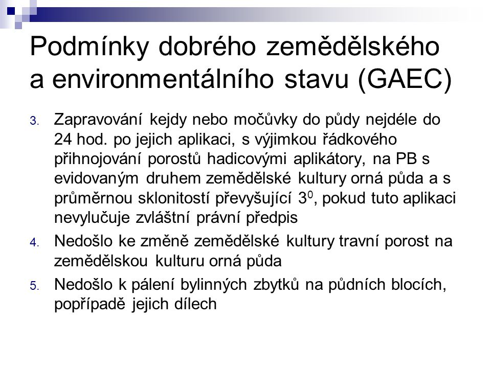 Podmínky dobrého zemědělského a environmentálního stavu (GAEC) 3. Zapravování kejdy nebo močůvky do půdy nejdéle do 24 hod. po jejich aplikaci, s výji
