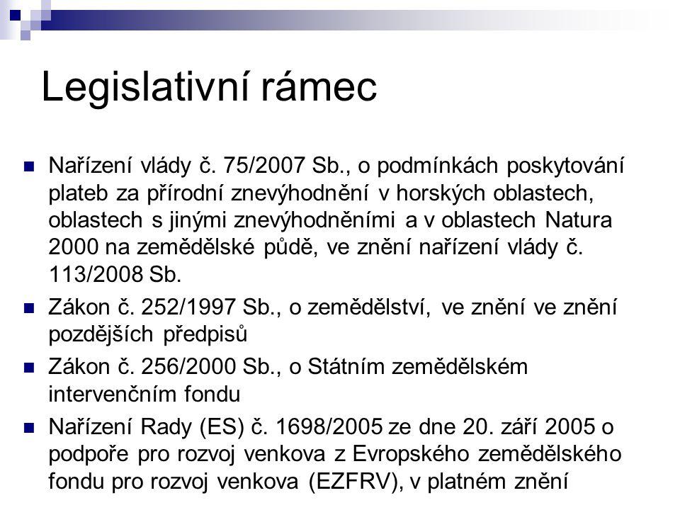 Legislativní rámec Nařízení vlády č. 75/2007 Sb., o podmínkách poskytování plateb za přírodní znevýhodnění v horských oblastech, oblastech s jinými zn