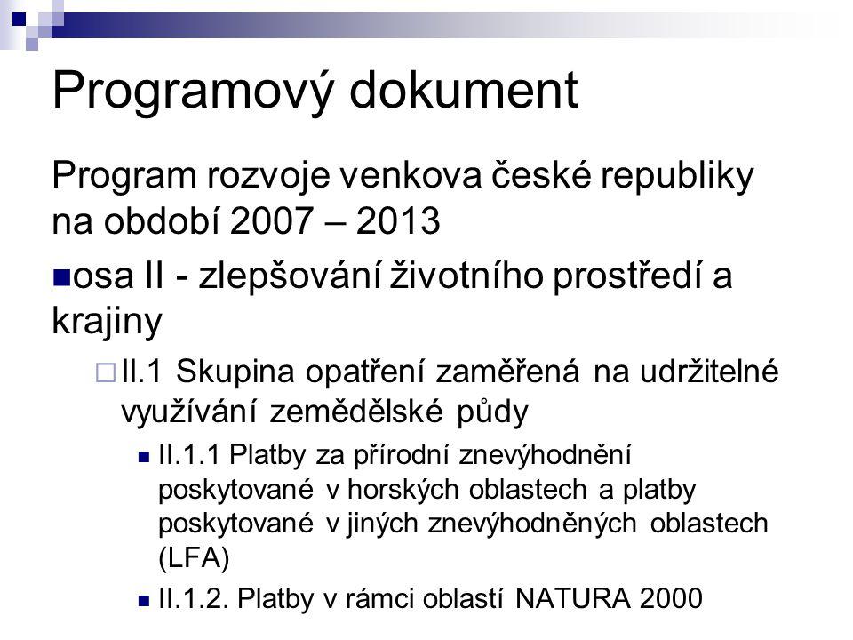Programový dokument Program rozvoje venkova české republiky na období 2007 – 2013 osa II - zlepšování životního prostředí a krajiny  II.1 Skupina opatření zaměřená na udržitelné využívání zemědělské půdy II.1.1 Platby za přírodní znevýhodnění poskytované v horských oblastech a platby poskytované v jiných znevýhodněných oblastech (LFA) II.1.2.