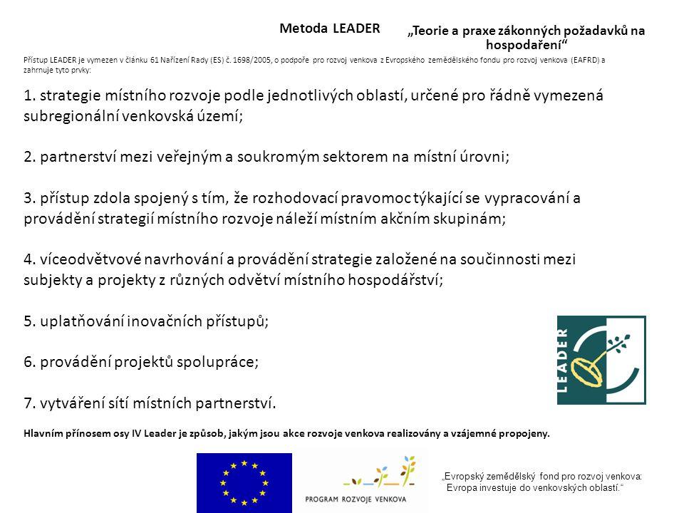 """""""Evropský zemědělský fond pro rozvoj venkova: Evropa investuje do venkovských oblastí. """"Teorie a praxe zákonných požadavků na hospodaření Metoda LEADER Přístup LEADER je vymezen v článku 61 Nařízení Rady (ES) č."""