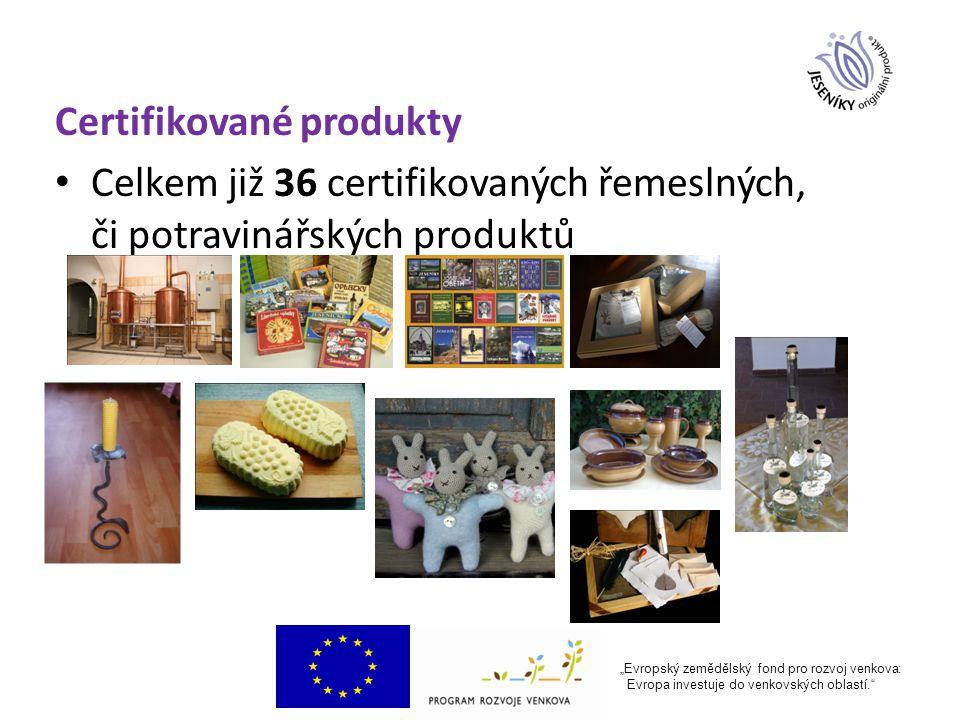 """Certifikované produkty Celkem již 36 certifikovaných řemeslných, či potravinářských produktů """"Evropský zemědělský fond pro rozvoj venkova: Evropa investuje do venkovských oblastí."""