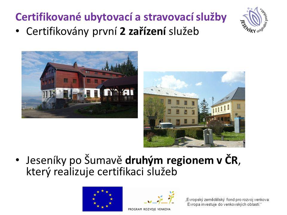 """Certifikované ubytovací a stravovací služby Certifikovány první 2 zařízení služeb Jeseníky po Šumavě druhým regionem v ČR, který realizuje certifikaci služeb """"Evropský zemědělský fond pro rozvoj venkova: Evropa investuje do venkovských oblastí."""
