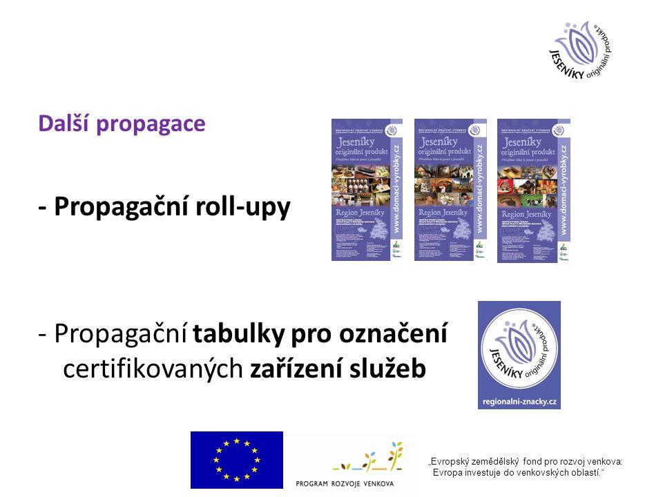 """Další propagace - Propagační roll-upy - Propagační tabulky pro označení certifikovaných zařízení služeb """"Evropský zemědělský fond pro rozvoj venkova: Evropa investuje do venkovských oblastí."""
