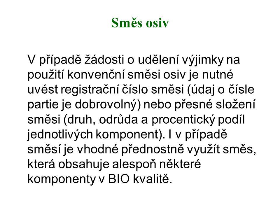 Směs osiv V případě žádosti o udělení výjimky na použití konvenční směsi osiv je nutné uvést registrační číslo směsi (údaj o čísle partie je dobrovoln