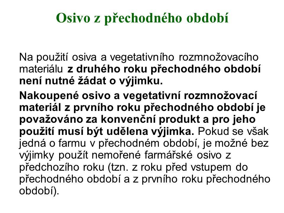 Osivo z přechodného období Na použití osiva a vegetativního rozmnožovacího materiálu z druhého roku přechodného období není nutné žádat o výjimku. Nak