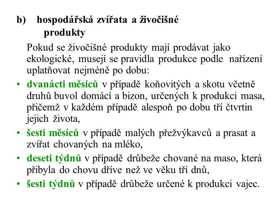 b) hospodářská zvířata a živočišné produkty Pokud se živočišné produkty mají prodávat jako ekologické, musejí se pravidla produkce podle nařízení upla