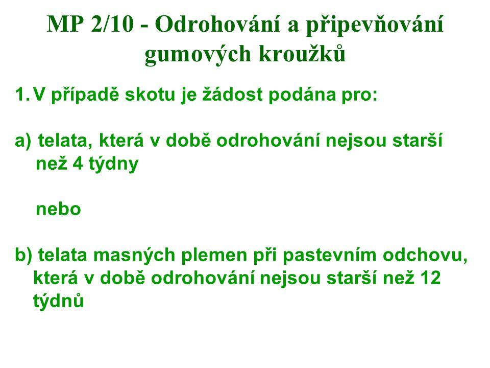 MP 2/10 - Odrohování a připevňování gumových kroužků 1.V případě skotu je žádost podána pro: a) telata, která v době odrohování nejsou starší než 4 tý
