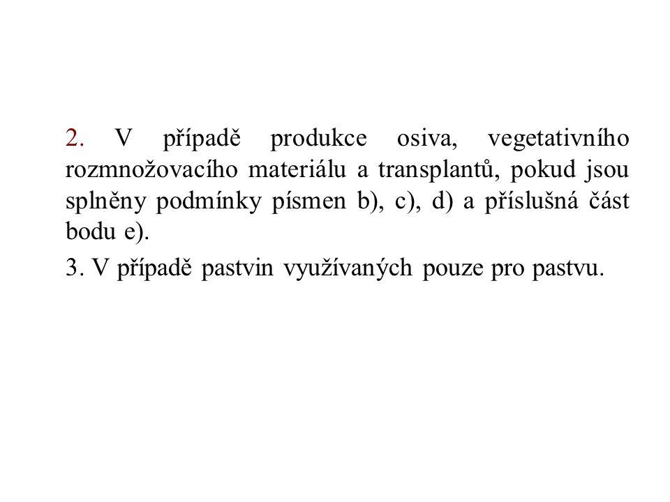 2. V případě produkce osiva, vegetativního rozmnožovacího materiálu a transplantů, pokud jsou splněny podmínky písmen b), c), d) a příslušná část bodu