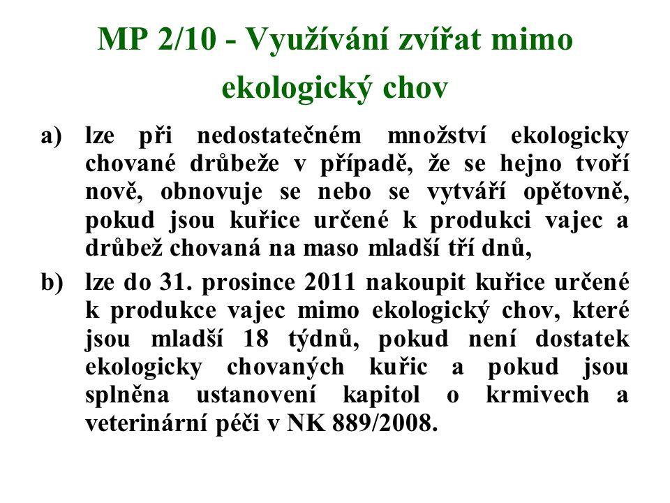 MP 2/10 - Využívání zvířat mimo ekologický chov a)lze při nedostatečném množství ekologicky chované drůbeže v případě, že se hejno tvoří nově, obnovuj