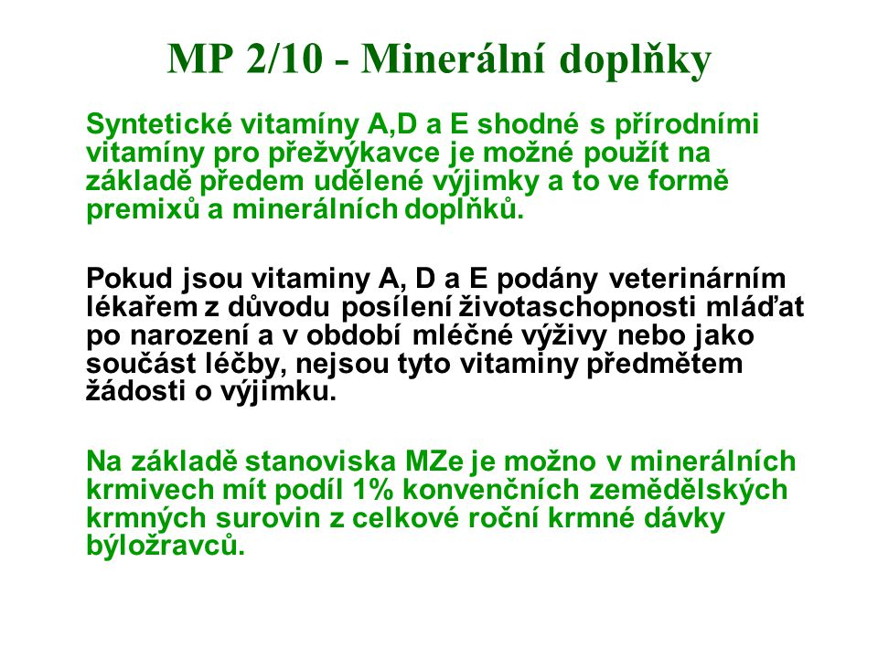 MP 2/10 - Minerální doplňky Syntetické vitamíny A,D a E shodné s přírodními vitamíny pro přežvýkavce je možné použít na základě předem udělené výjimky