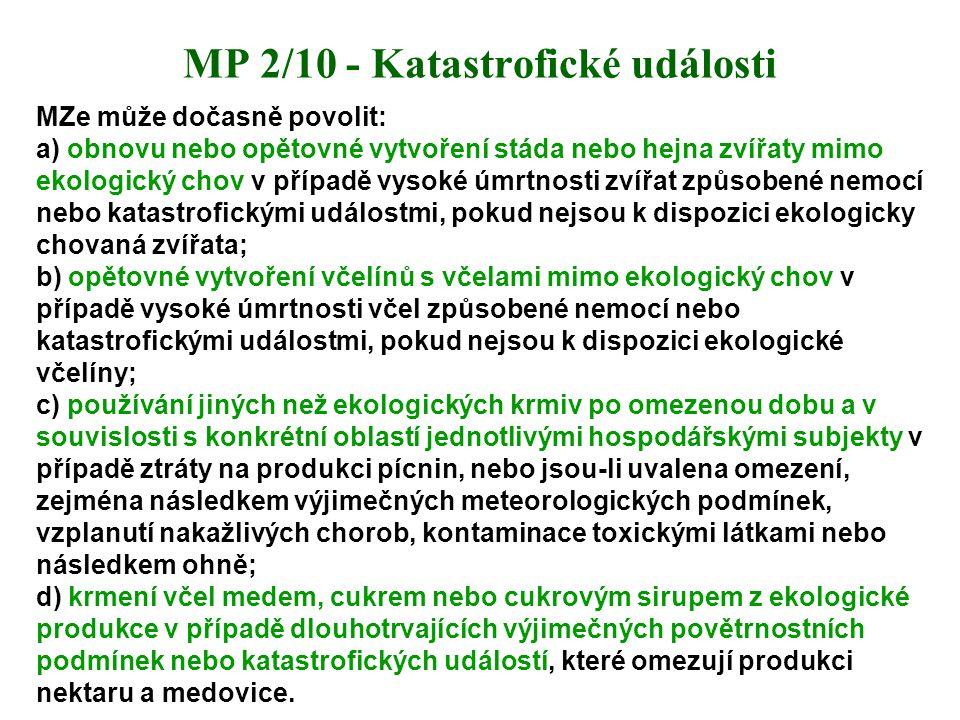 MP 2/10 - Katastrofické události MZe může dočasně povolit: a) obnovu nebo opětovné vytvoření stáda nebo hejna zvířaty mimo ekologický chov v případě v