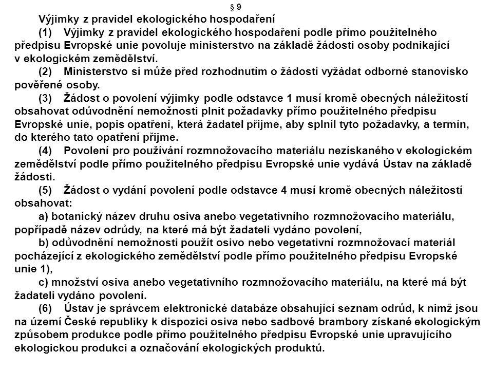 § 9 Výjimky z pravidel ekologického hospodaření (1)Výjimky z pravidel ekologického hospodaření podle přímo použitelného předpisu Evropské unie povoluj
