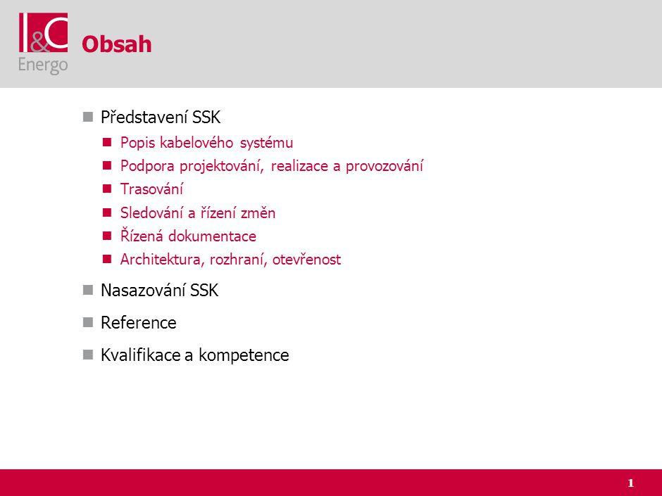 1 Obsah Představení SSK Popis kabelového systému Podpora projektování, realizace a provozování Trasování Sledování a řízení změn Řízená dokumentace Ar