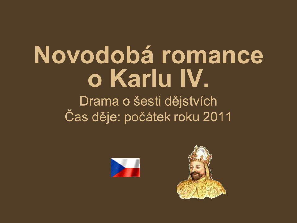 Novodobá romance o Karlu IV. Drama o šesti dějstvích Čas děje: počátek roku 2011