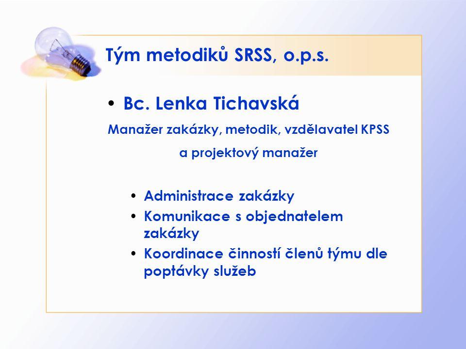 Tým metodiků SRSS, o.p.s. Bc. Lenka Tichavská Manažer zakázky, metodik, vzdělavatel KPSS a projektový manažer Administrace zakázky Komunikace s objedn