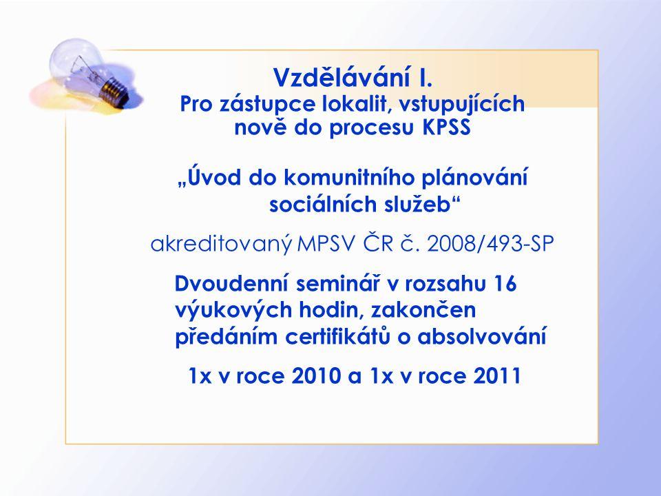 """Vzdělávání I. Pro zástupce lokalit, vstupujících nově do procesu KPSS """"Úvod do komunitního plánování sociálních služeb"""" akreditovaný MPSV ČR č. 2008/4"""