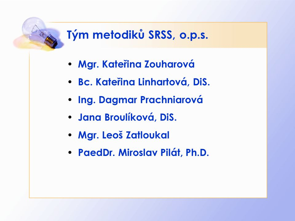 Tým metodiků SRSS, o.p.s. Mgr. Kateřina Zouharová Bc. Kateřina Linhartová, DiS. Ing. Dagmar Prachniarová Jana Broulíková, DiS. Mgr. Leoš Zatloukal Pae