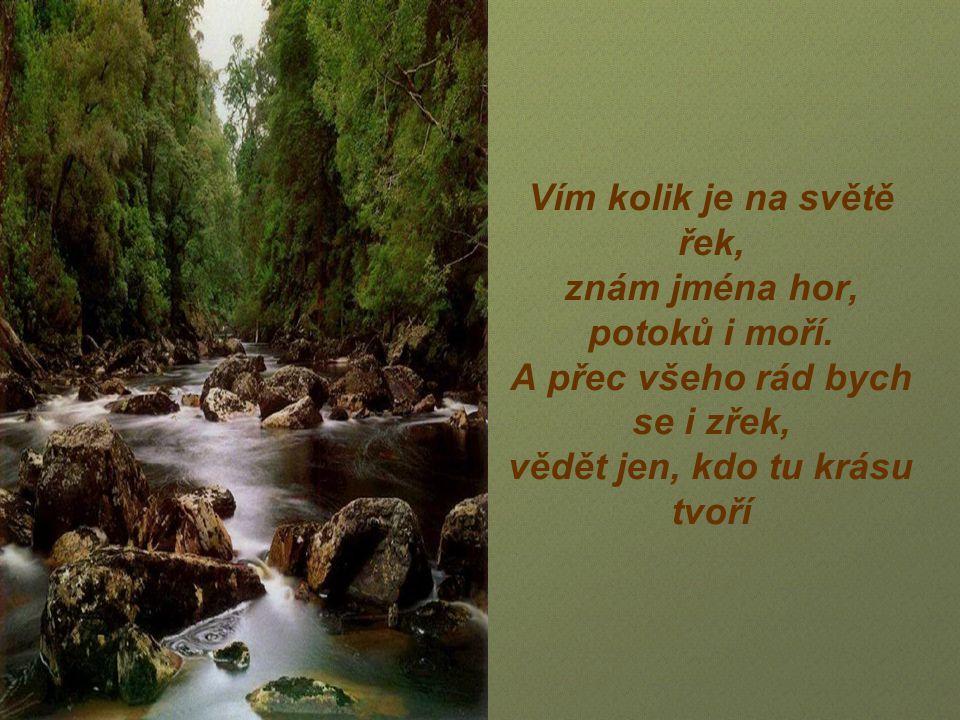 Vím kolik je na světě řek, znám jména hor, potoků i moří.