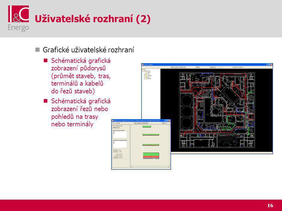 16 Uživatelské rozhraní (2) Grafické uživatelské rozhraní Schématická grafická zobrazení půdorysů (průmět staveb, tras, terminálů a kabelů do řezů staveb) Schématická grafická zobrazení řezů nebo pohledů na trasy nebo terminály