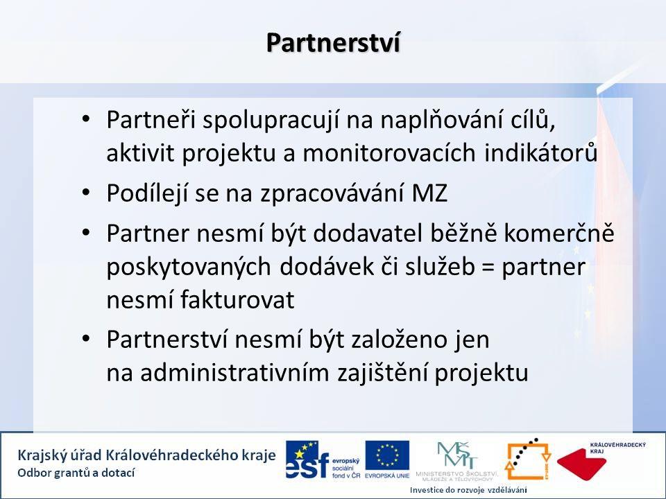 Partnerství Partneři spolupracují na naplňování cílů, aktivit projektu a monitorovacích indikátorů Podílejí se na zpracovávání MZ Partner nesmí být dodavatel běžně komerčně poskytovaných dodávek či služeb = partner nesmí fakturovat Partnerství nesmí být založeno jen na administrativním zajištění projektu