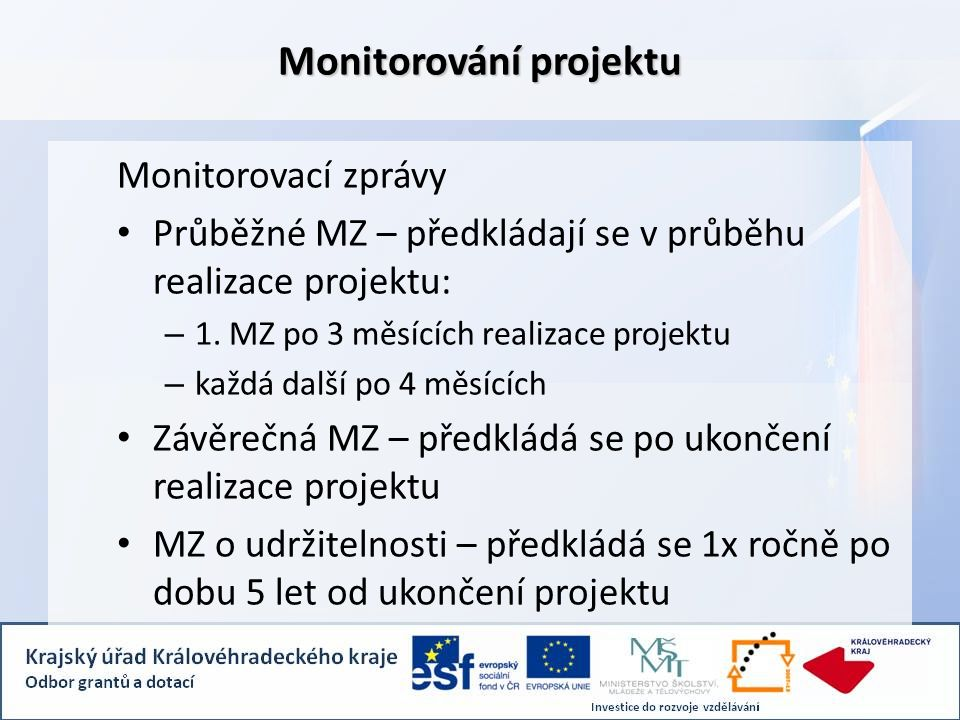 Monitorování projektu Monitorovací zprávy Průběžné MZ – předkládají se v průběhu realizace projektu: – 1.