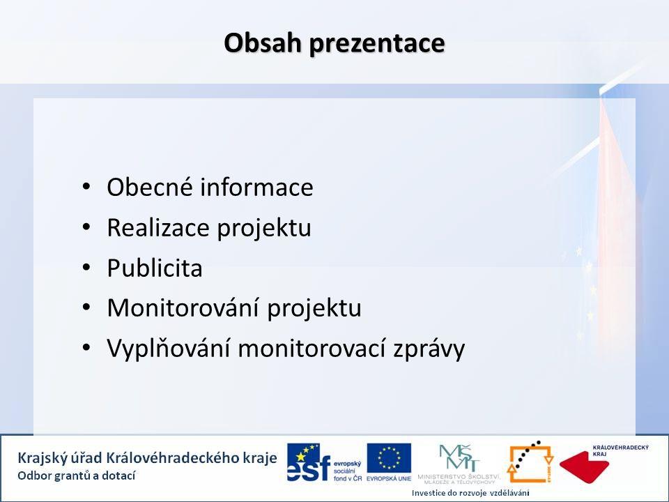Obsah prezentace Obecné informace Realizace projektu Publicita Monitorování projektu Vyplňování monitorovací zprávy