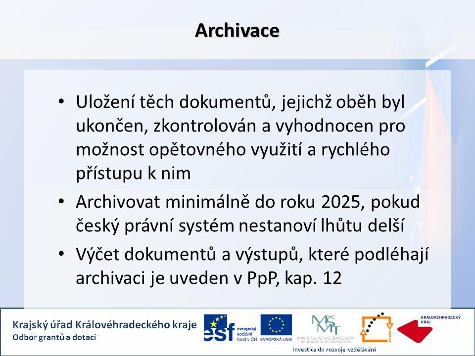 Archivace Uložení těch dokumentů, jejichž oběh byl ukončen, zkontrolován a vyhodnocen pro možnost opětovného využití a rychlého přístupu k nim Archivovat minimálně do roku 2025, pokud český právní systém nestanoví lhůtu delší Výčet dokumentů a výstupů, které podléhají archivaci je uveden v PpP, kap.