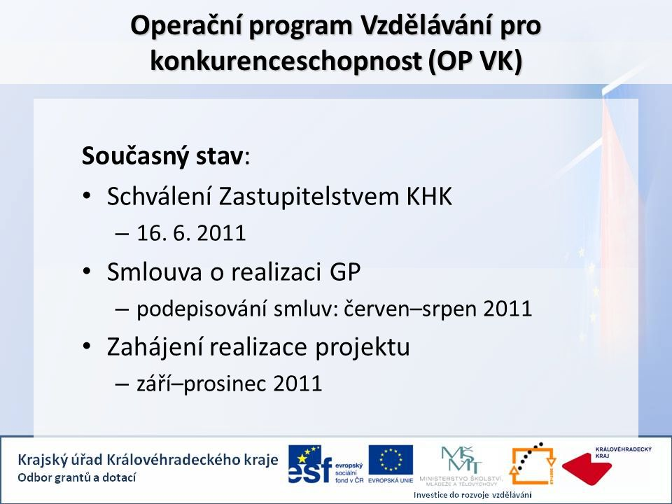 Operační program Vzdělávání pro konkurenceschopnost (OP VK) Současný stav: Schválení Zastupitelstvem KHK – 16.