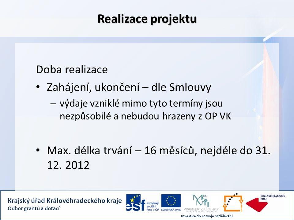 Realizace projektu Doba realizace Zahájení, ukončení – dle Smlouvy – výdaje vzniklé mimo tyto termíny jsou nezpůsobilé a nebudou hrazeny z OP VK Max.