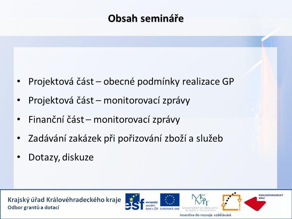 Obsah semináře Projektová část – obecné podmínky realizace GP Projektová část – monitorovací zprávy Finanční část – monitorovací zprávy Zadávání zakázek při pořizování zboží a služeb Dotazy, diskuze