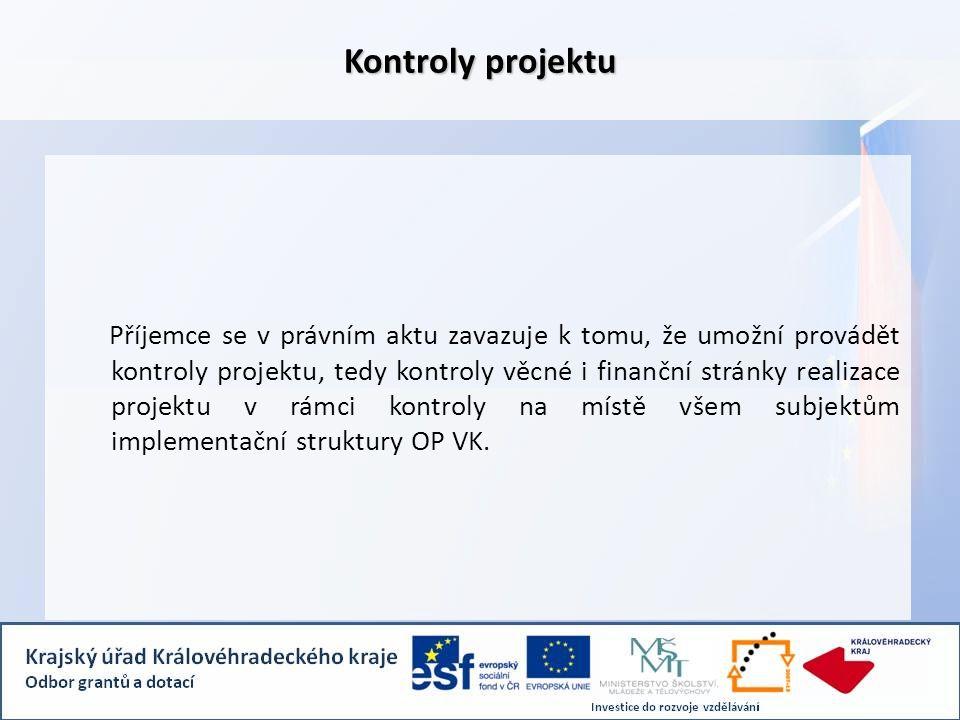 Příjemce se v právním aktu zavazuje k tomu, že umožní provádět kontroly projektu, tedy kontroly věcné i finanční stránky realizace projektu v rámci kontroly na místě všem subjektům implementační struktury OP VK.