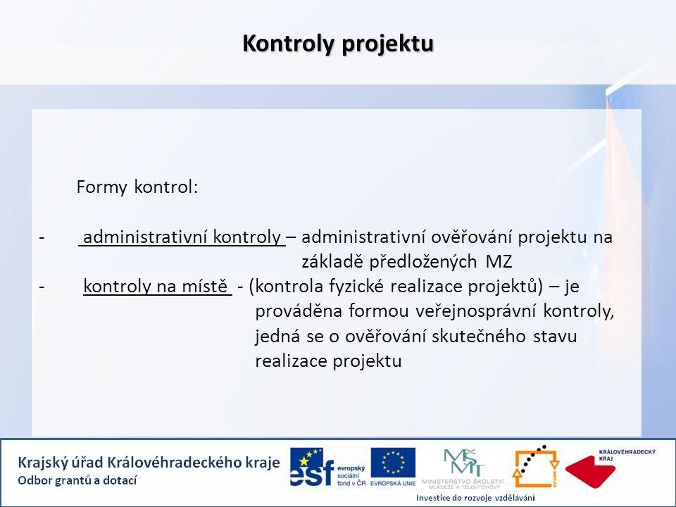 Formy kontrol: - administrativní kontroly – administrativní ověřování projektu na základě předložených MZ - kontroly na místě - (kontrola fyzické real