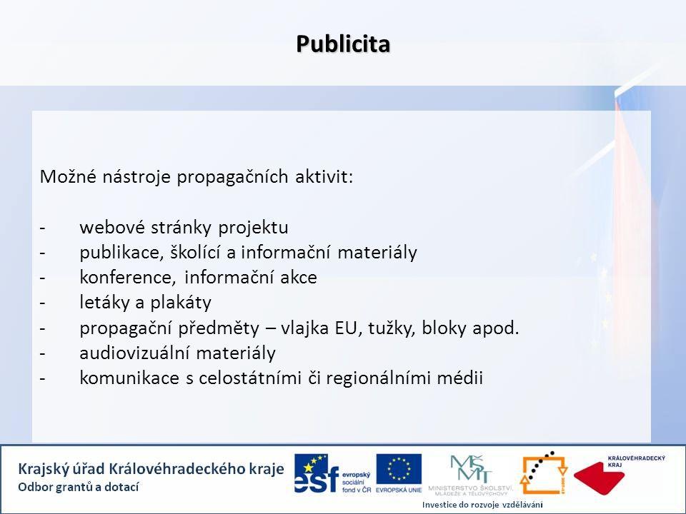 Možné nástroje propagačních aktivit: -webové stránky projektu -publikace, školící a informační materiály -konference, informační akce -letáky a plakáty -propagační předměty – vlajka EU, tužky, bloky apod.