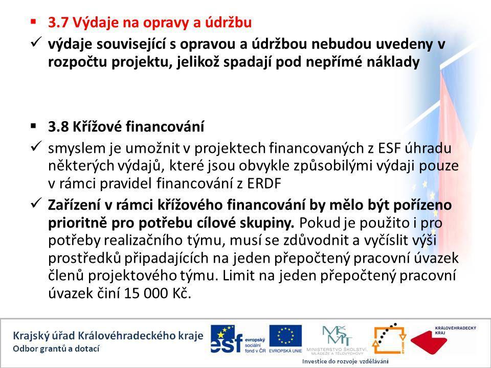  3.7 Výdaje na opravy a údržbu výdaje související s opravou a údržbou nebudou uvedeny v rozpočtu projektu, jelikož spadají pod nepřímé náklady  3.8 Křížové financování smyslem je umožnit v projektech financovaných z ESF úhradu některých výdajů, které jsou obvykle způsobilými výdaji pouze v rámci pravidel financování z ERDF Zařízení v rámci křížového financování by mělo být pořízeno prioritně pro potřebu cílové skupiny.